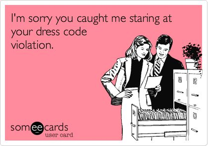 Funny Workplace Ecard: I'm sorry you caught me staring at your dress code violation.