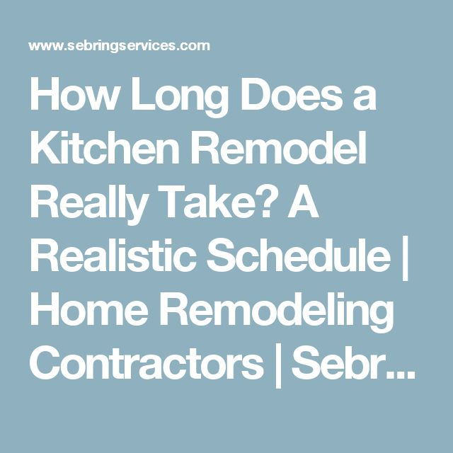 How Long Does A Kitchen Remodel Really Take? A Realistic Schedule   Home  Remodeling Contractors