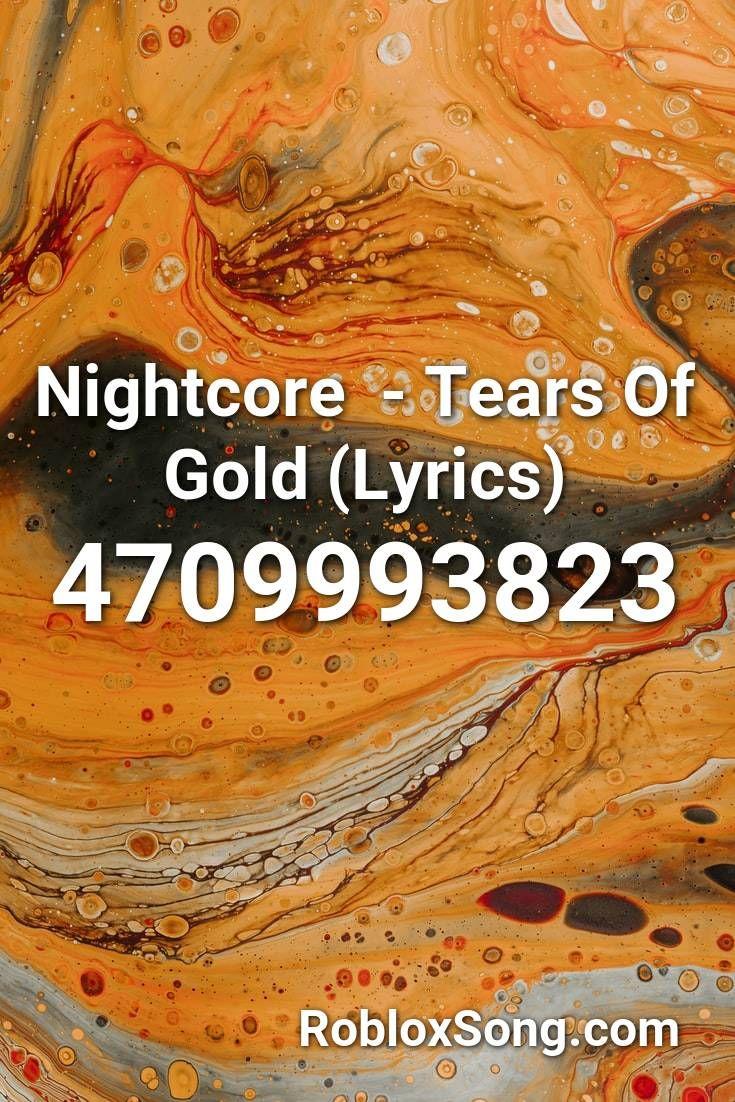 Nightcore Tears Of Gold (lyrics) Roblox ID Roblox