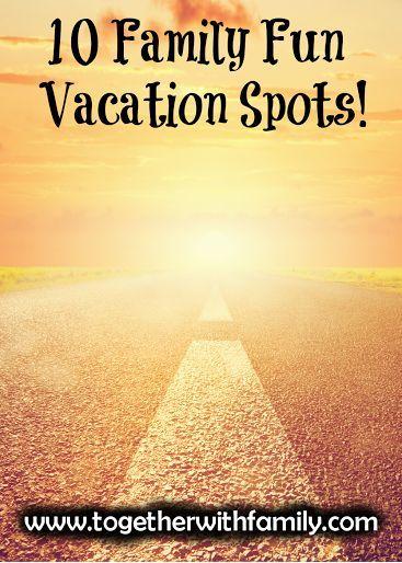 10 Family Fun Vacation Spots!