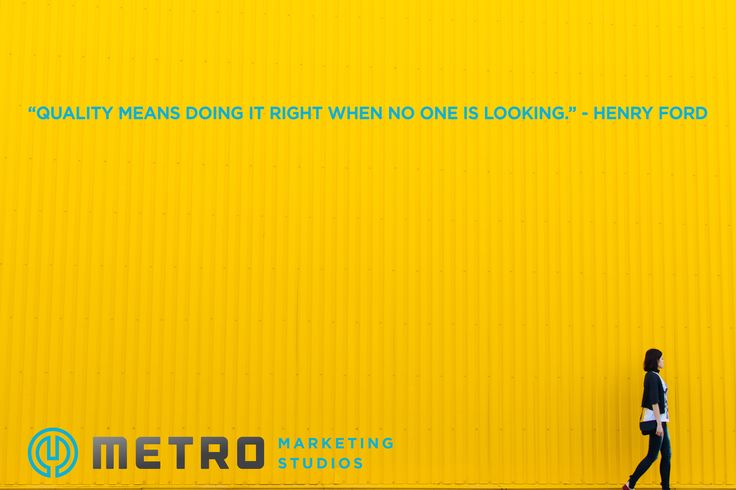 Quality means doing it right when no one is looking. Henry Ford