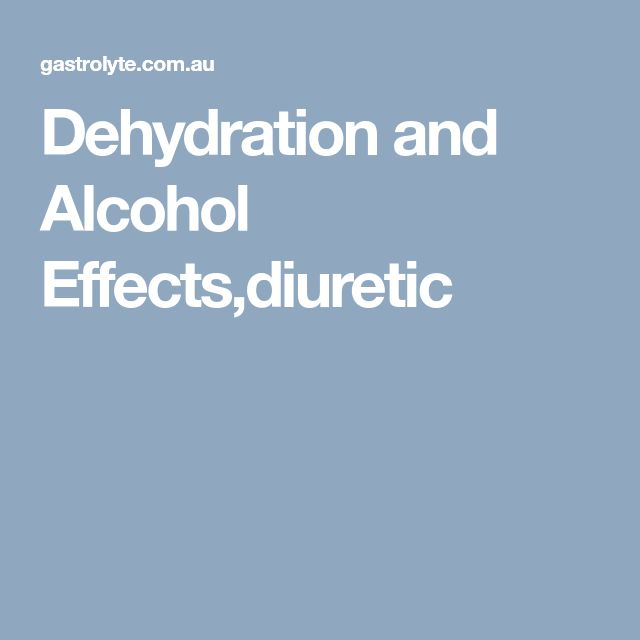 Dehydration and Alcohol Effects,diuretic