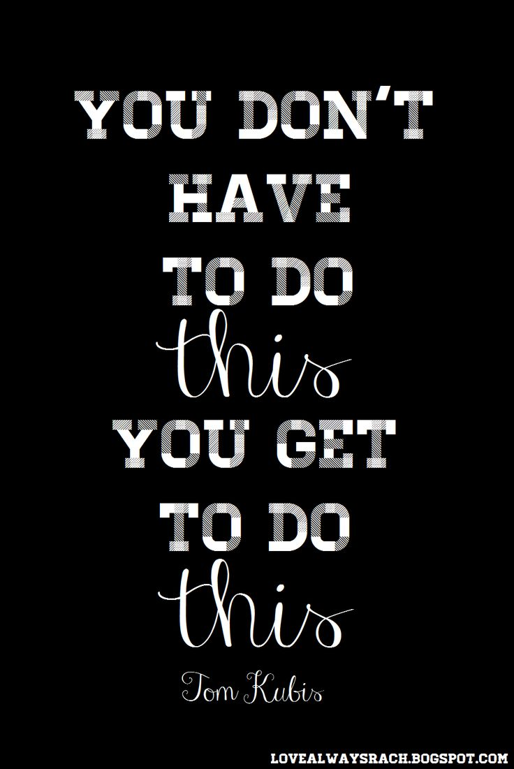 You Don't Have to do This, You Get to do This. Monday Morning Motivation