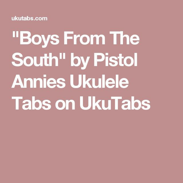"""""""Boys From The South"""" by Pistol Annies Ukulele Tabs on UkuTabs"""