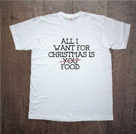 Christmas shirt! All I Want For Christmas Is You/Food! Mens clothing! Christmas gift