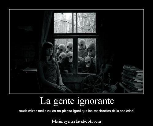 La gente ignorante...