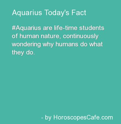 Aquarius Daily Fun Fact...Sounds as if we'er aliens from another planet observation man on earth:)