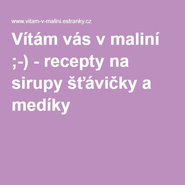 Vítám vás v maliní ;-) - recepty na sirupy šťávičky a medíky