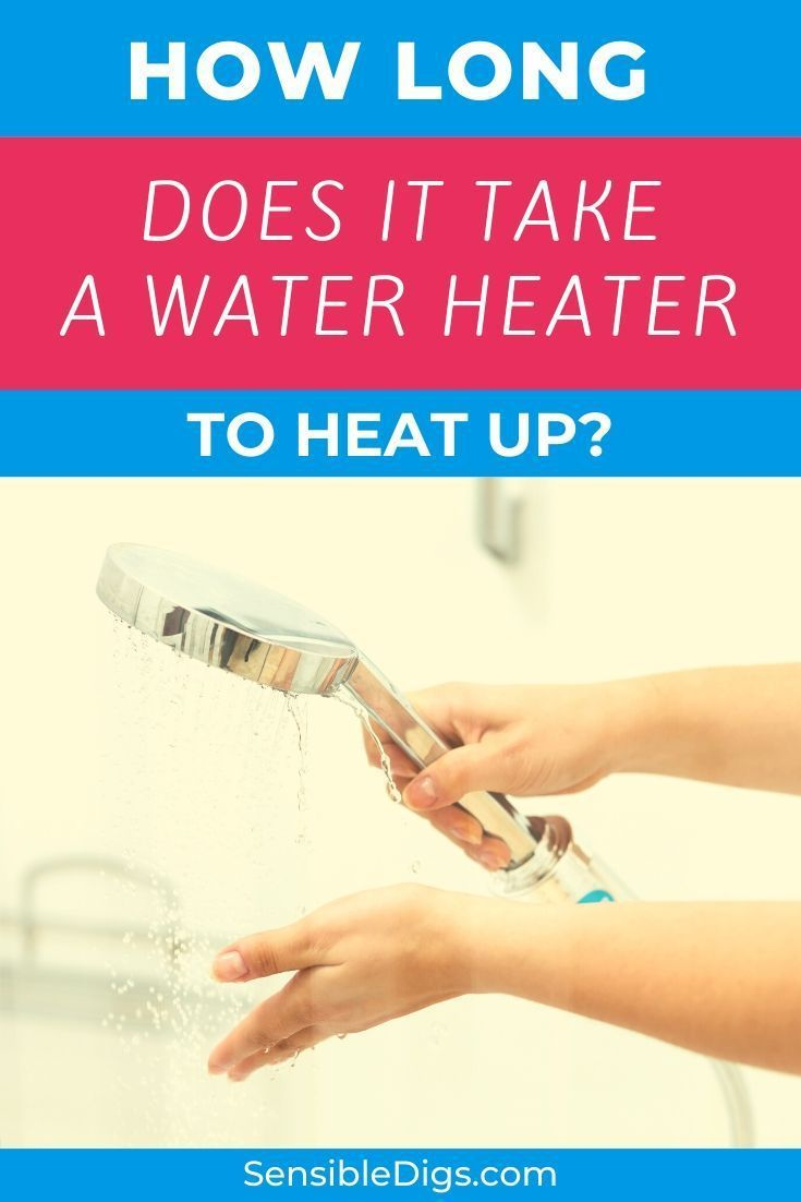 How Long Does It Take A Water Heater To Heat Up Heater Water Heater Water Heating