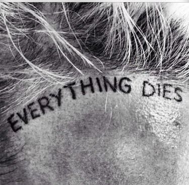 Everything dies...so it goes.