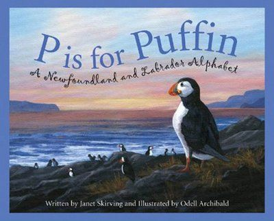 P is for puffin: A Newfoundland and Labrador alphabet by Janet Skirving.