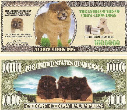 Chow Chow $Million Dollar$ Novelty Bill Collectible . $1.49. Chow Chow $Million Dollar$ Novelty Bill Collectible. These bills are the same size and feel of real money. They are finely detaileds and colorful on both front and back with high quality printing. Makes a great gift, collectible or frame and display. Price listed is for 1 bill. Buy as many as you want, still FREE SHIPPING!! Please visit my store for nearly 100 novelty bill styles. All orders shipped within ...