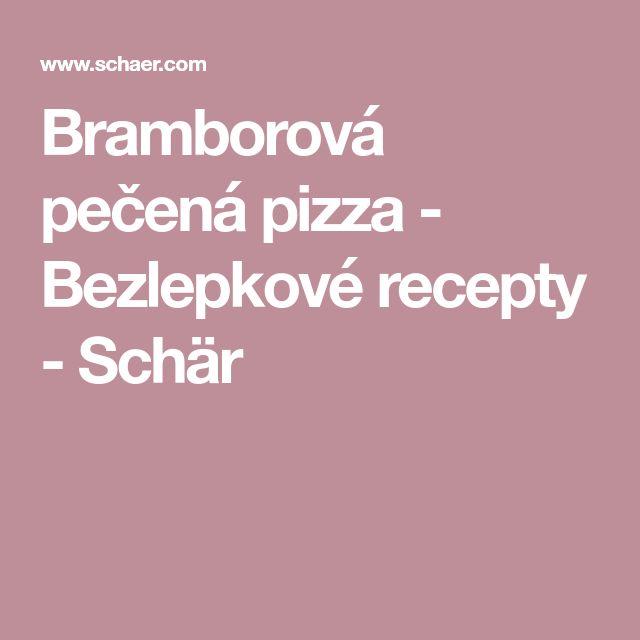 Bramborová pečená pizza - Bezlepkové recepty - Schär