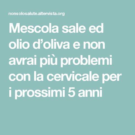 Mescola sale ed olio d'oliva e non avrai più problemi con la cervicale per i prossimi 5 anni