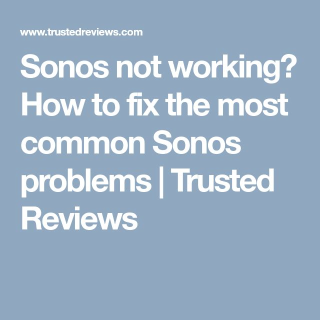 Sonos not working? How to fix the most common Sonos problems   Trusted Reviews