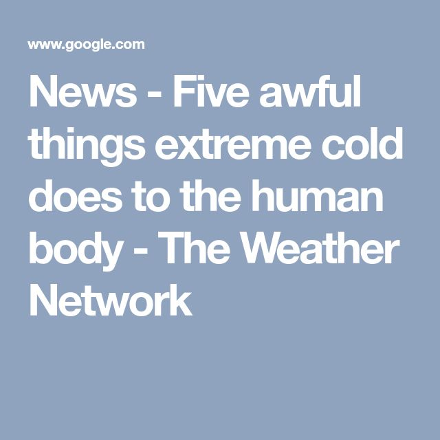 News - Five awful things extreme cold does to the human body - The Weather Network