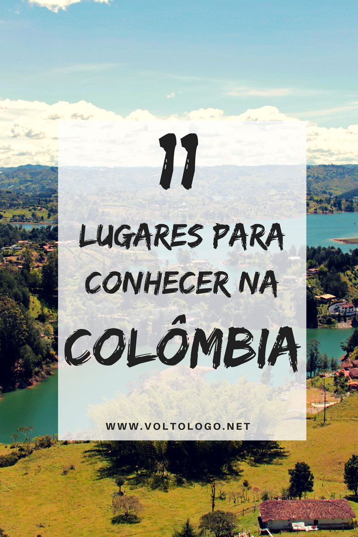 11 lugares para conhecer em uma viagem pela Colômbia