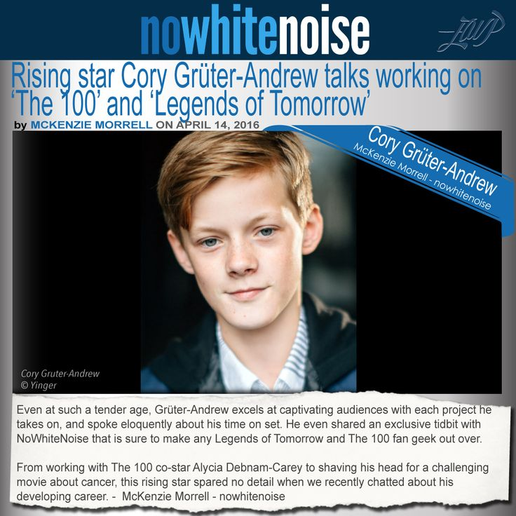 http://nowhitenoise.com/2016/04/rising-star-cory-gruter-andrew-talks-working-100-legends-tomorrow/