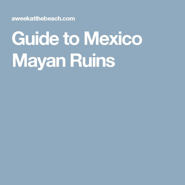 Guide to Mexico Mayan Ruins