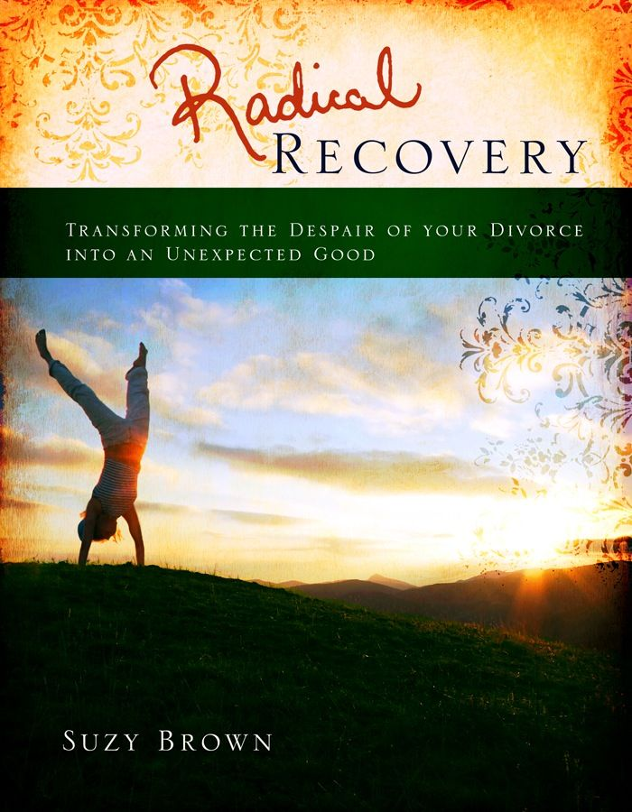 "The Radical Recovery book by Suzy Brown.  How to Transform the Despair of Your Divorce into an Unexpected Good.  A Handbook/ ""Bible"" of Midlife Divorce Recovery."