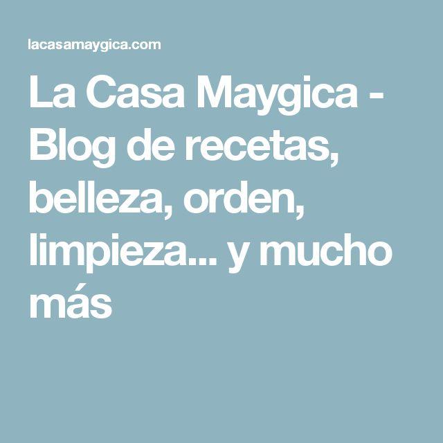 La Casa Maygica - Blog de recetas, belleza, orden, limpieza... y mucho más