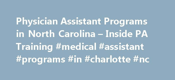 Physician Assistant Programs in North Carolina – Inside PA Training #medical #assistant #programs #in #charlotte #nc http://pet.nef2.com/physician-assistant-programs-in-north-carolina-inside-pa-training-medical-assistant-programs-in-charlotte-nc/ # Physician Assistant Programs in North Carolina Paul 2017-02-18T07:20:49+00:00 Physician Assistant Programs in North Carolina All programs listed below are fully accredited unless noted. When a school s accreditation status is anything other than…