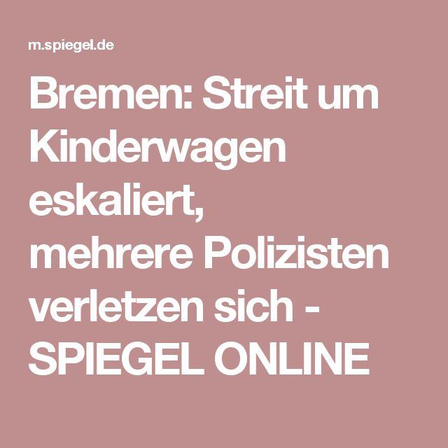 Bremen: Streit um Kinderwagen eskaliert, mehrerePolizisten verletzen sich - SPIEGEL ONLINE