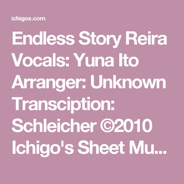 Endless Story Reira Vocals: Yuna Ito Arranger: Unknown Transciption: Schleicher ©2010 Ichigo's Sheet Music - http://www.ichigos.com/ Piano From NANA