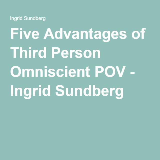 Five Advantages of Third Person Omniscient POV - Ingrid Sundberg