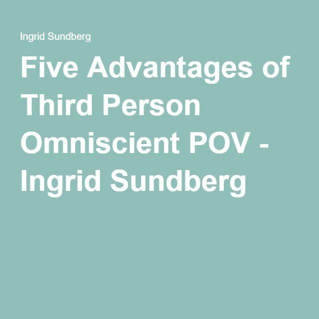 Five Advantages of Third Person Omniscient POV - Ingrid Sundberg