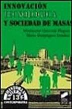 INNOVACION TECNOLOGICA Y SOCIEDAD DE MASAS - MONTSERRAT GALCERAN HUGUET, comprar el libro en casadellibro.com