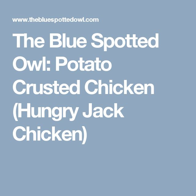 The Blue Spotted Owl: Potato Crusted Chicken (Hungry Jack Chicken)