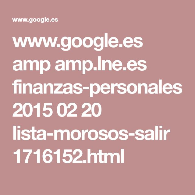 www.google.es amp amp.lne.es finanzas-personales 2015 02 20 lista-morosos-salir 1716152.html