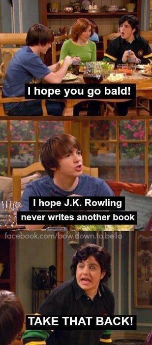 "Josh : ""i hope you go bald !"" Drake : ""i hope JK Rowling never writes another book"" Josh :""take that back !!!"""