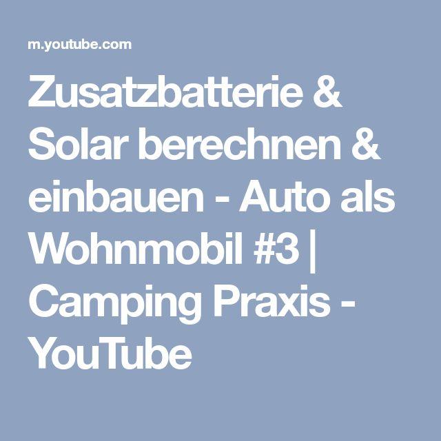 Zusatzbatterie & Solar berechnen & einbauen - Auto als Wohnmobil #3   Camping Praxis - YouTube