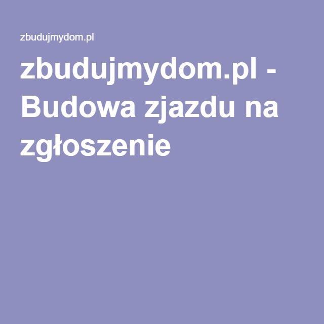 zbudujmydom.pl - Budowa zjazdu na zgłoszenie