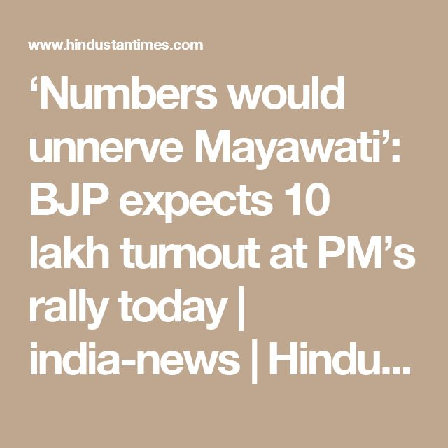 'Numbers would unnerve Mayawati': BJP expects 10 lakh turnout at PM's rally today | india-news | Hindustan Times