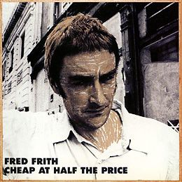 Fred Frith, Cheap at Half the Price (Ralph, 1983) Used to have this on LP, love this record need to find another (non CD) copy