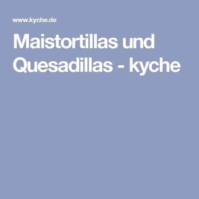 Maistortillas und Quesadillas - kyche