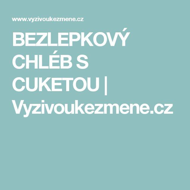 BEZLEPKOVÝ CHLÉB S CUKETOU | Vyzivoukezmene.cz