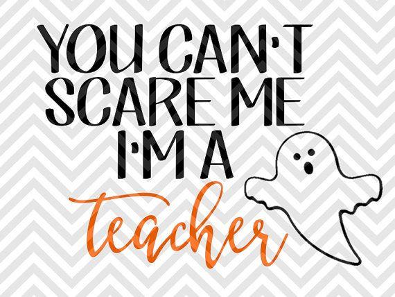 You Can't Scare Me I'm a Teacher Halloween SVG file - Cut File - Cricut projects - cricut ideas - cricut explore - silhouette cameo projects - Silhouette projects by KristinAmandaDesigns