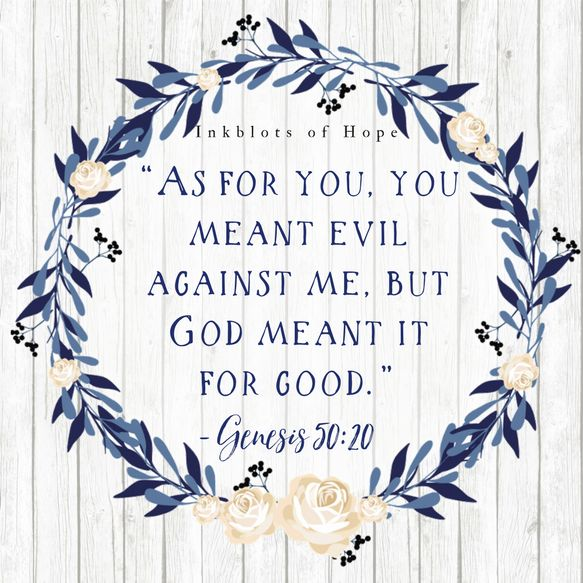 You meant evil against me, but God meant it for good. Genesis 50:20