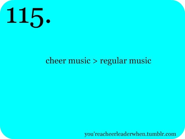 Cheer music>regular music.