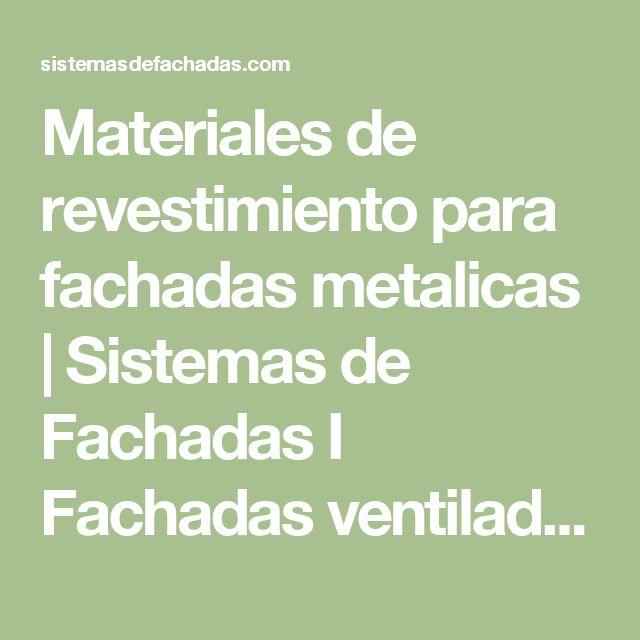 Materiales de revestimiento para fachadas metalicas  |   Sistemas de Fachadas I Fachadas ventiladas en América Latina