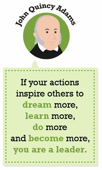 """If your actions inspire others to dream more, learn more, do more, and become more, you are a leader."" — John Quincy Adams #quote"