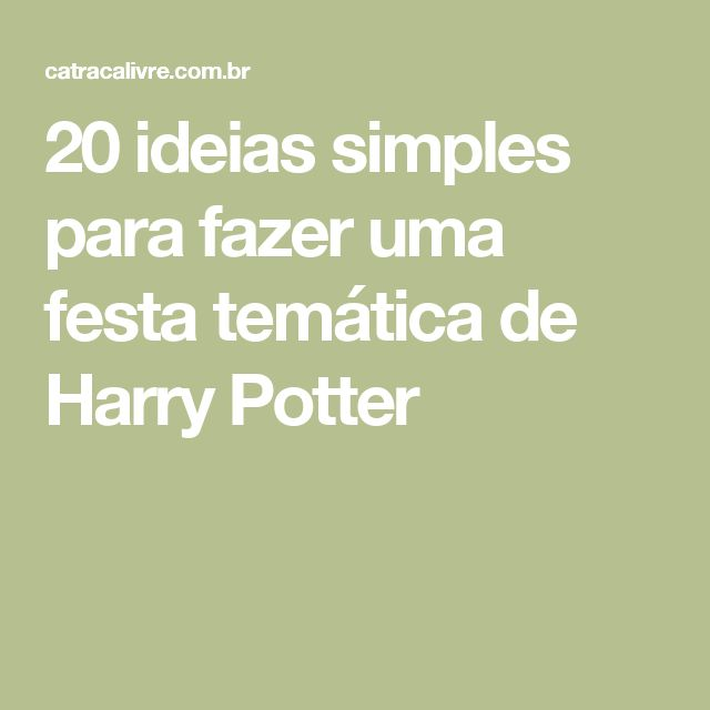 20 ideias simples para fazer uma festa temática de Harry Potter