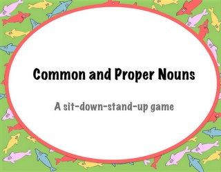 Powerpoint game-kids sit or stand up when they see a common or proper noun.