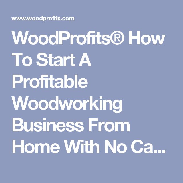 Starting Woodworking Business WoodProfits® How To Start A ...