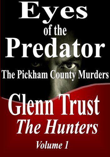 Eyes of the Predator: The Pickham County Murders (The Hunters) by Glenn Trust, http://www.amazon.com/dp/B00AUZD412/ref=cm_sw_r_pi_dp_tUPstb1QQSFYA
