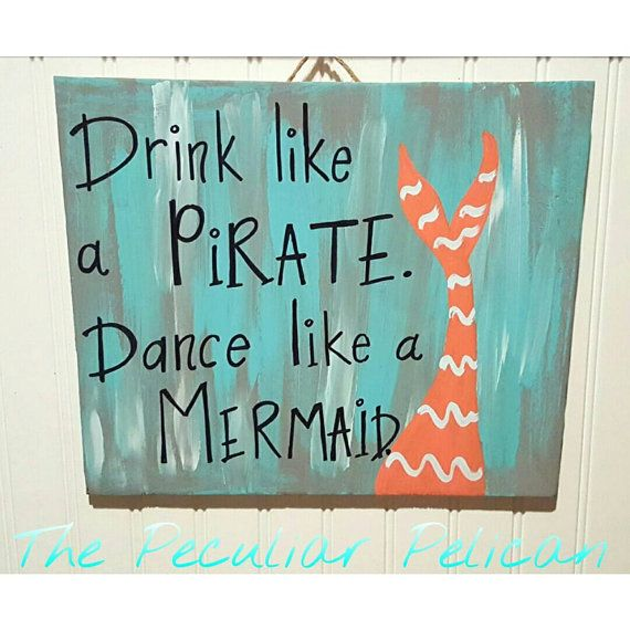 Mermaid Sign, Beach House Sign, Mermaid Decor, Best Friend Gift, Drinking Sign, Custom Sign, Sign with quotes, Drink Like a PIRATE Dance Like a MERMAID by ThePeculiarPelican